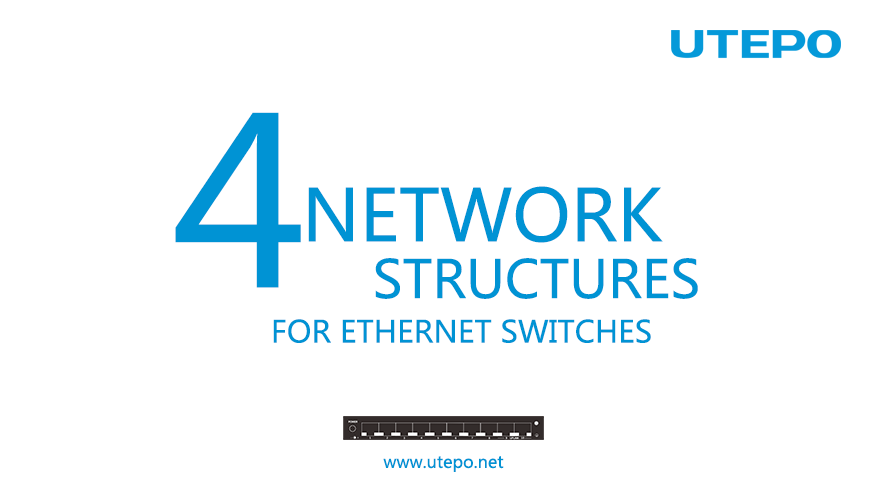 Four Network Structures for Ethernet Switches