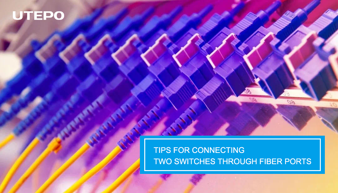 Tips For Connecting Two Switches Through Fiber Ports